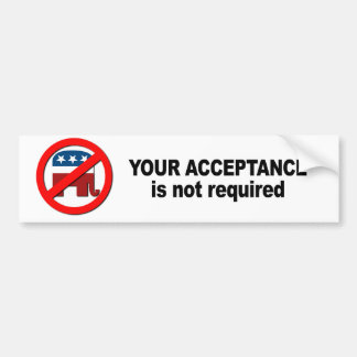 Your acceptance is not required car bumper sticker