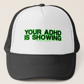 Your ADHD Is Showing Trucker Hat