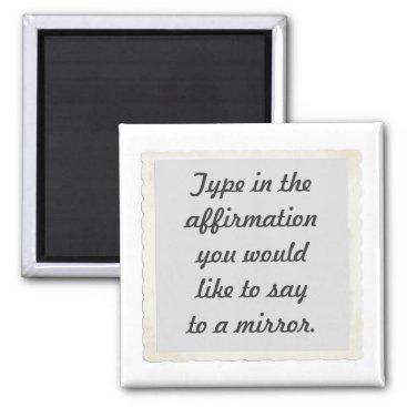 PositiveAffirmation Your affirmation on a mirror design Magnets