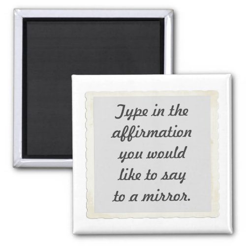 Your affirmation on a mirror design Magnets