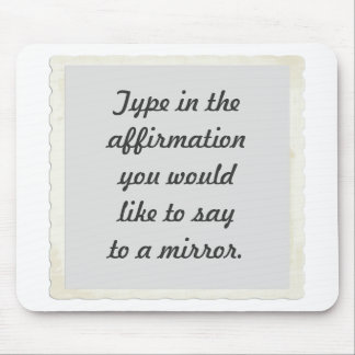 Your affirmation on a mirror design, mousepads