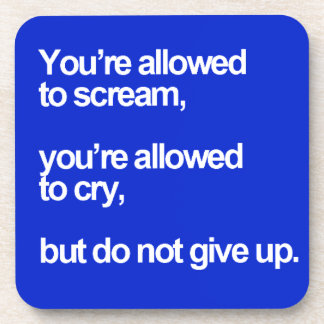 YOUR ALLOWED NEVER GIVE UP SCREAM CRY MOTIVATIONAL COASTERS