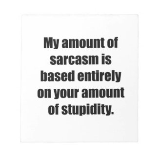 Your Amount Of Stupidity Memo Notepads
