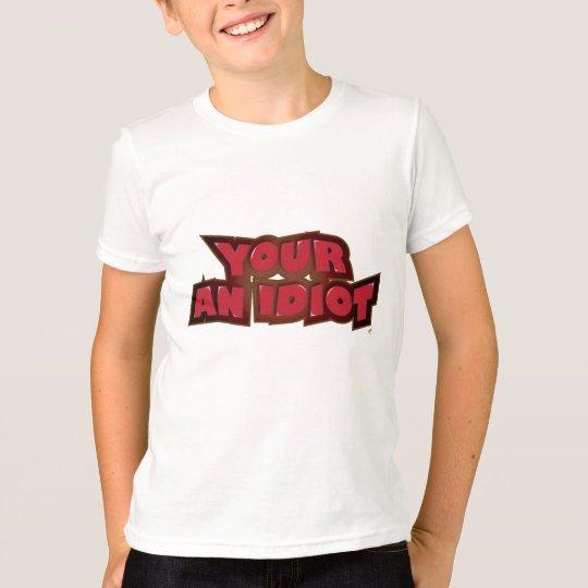 Your an Idiot T-Shirt