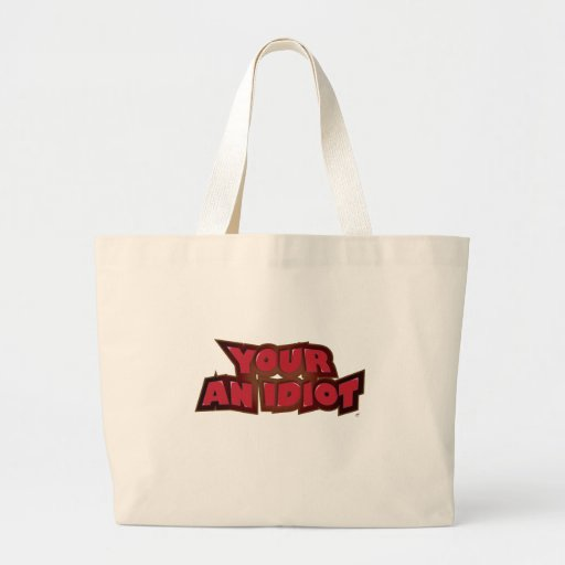 Your an Idiot Tote Bags