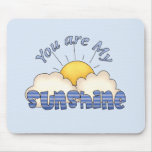 Your Are my Sunshine Mouse Pads