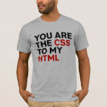 Your are the CSS to my HTML T-Shirt