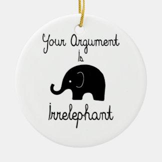 Your Argument Is Irrelephant Ceramic Ornament