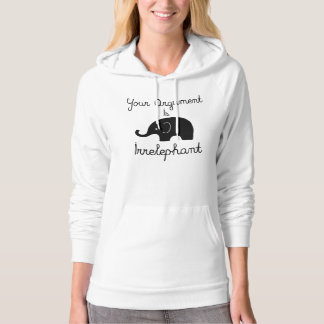 Your Argument Is Irrelephant Hoodie