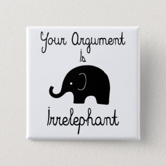 Your Argument Is Irrelephant Pinback Button