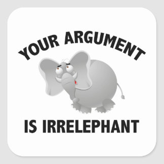Your Argument Is Irrelephant Square Sticker
