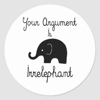 Your Argument Is Irrelephant Classic Round Sticker
