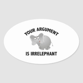 Your Argument Is Irrelephant Oval Sticker
