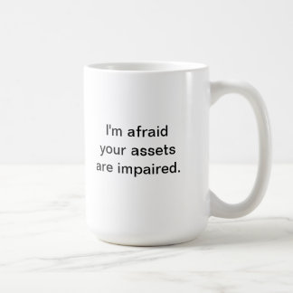 Your Assets Are Impaired Coffee Mug