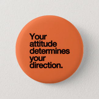 YOUR ATTITUDE DETERMINES YOUR DIRECTION MOTIVATION PINBACK BUTTON