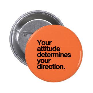 YOUR ATTITUDE DETERMINES YOUR DIRECTION MOTIVATION PINBACK BUTTON