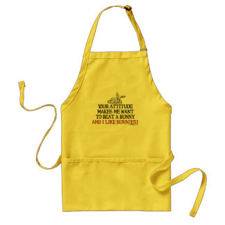 Your attitude makes me want to beat a bunny adult apron