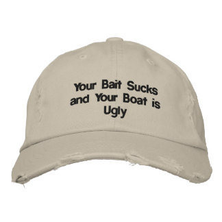 YOUR BAIT SUCKS AND YOUR BOAT IS UGLY EMBROIDERED BASEBALL CAP