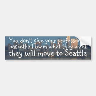 Your basketball team is moving to Seattle Bumper Sticker