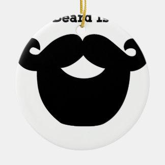 your beard is good ceramic ornament