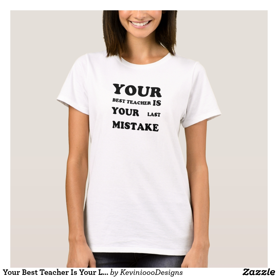 Your Best Teacher Is Your Last Mistake T-Shirt - Best Selling Long-Sleeve Street Fashion Shirt Designs