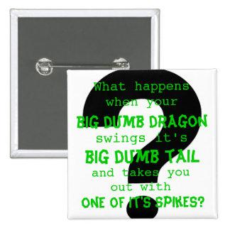 Your big dumb dragon pinback button