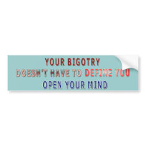 Your Bigotry - Open Your Mind Bumper Sticker