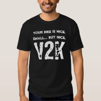 Your bike is nice.Small... but nice., V2K T-shirt
