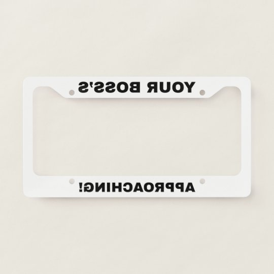 Your Boss is Approaching mirror funny License Plate Frame | Zazzle.com