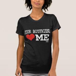 Your boyfriend loves me T-Shirt