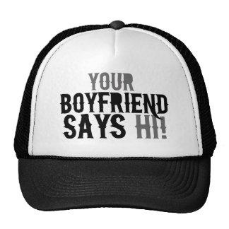 Your boyfriend says hi trucker hat