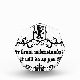 Your Brain Understands You Medieval quote Acrylic Award