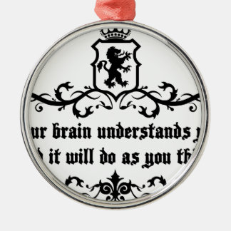 Your Brain Understands You Medieval quote Metal Ornament
