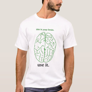 your brain - use it. T-Shirt