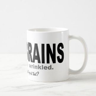 Your Brains are Grey And Wrinkled Coffee Mug