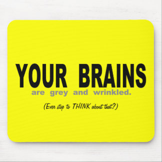 Your Brains are Grey And Wrinkled Mouse Pads