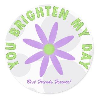 Your Brighten My Day Stickers sticker