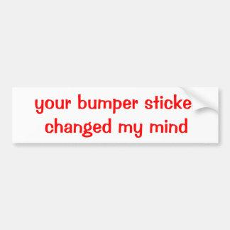 your bumper sticker changed my mind car bumper sticker