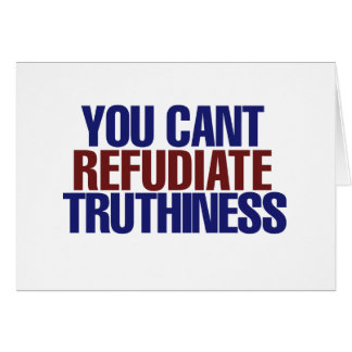 Your Can't refudiate truthiness Card