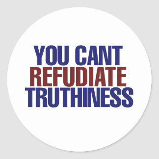 Your Can't refudiate truthiness Classic Round Sticker