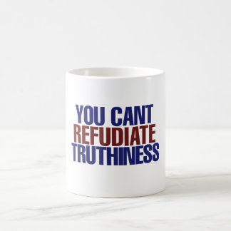 Your Can't refudiate truthiness Coffee Mug