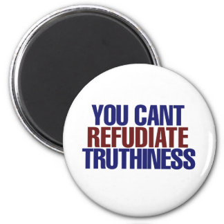 Your Can't refudiate truthiness Magnet