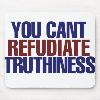Your Can't refudiate truthiness Mouse Pads