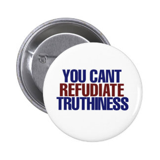 Your Can't refudiate truthiness Pinback Button