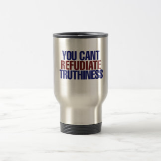 Your Can't refudiate truthiness Travel Mug