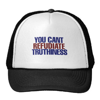 Your Can't refudiate truthiness Trucker Hat