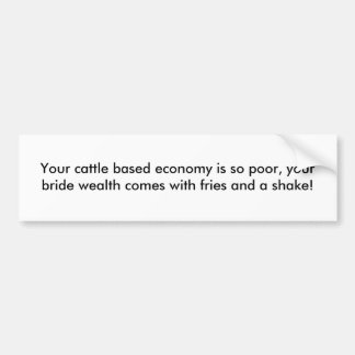 Your cattle based economy is so poor, your brid... car bumper sticker