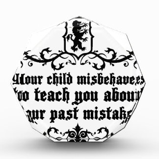 Your Child Misbehaves To Teach You Medieval quote Award