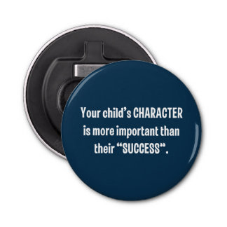 Your Child's CHARACTER Is More Important … Bottle Opener