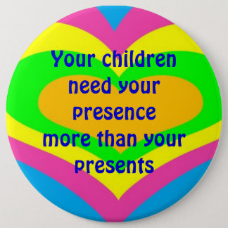 Your children need your presence pinback button
